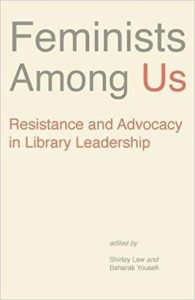 Feminists Among Us- Resistance and Advocacy in Library Leadership