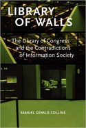 Library of Walls- The Library of Congress and the Contradictions of Information Society