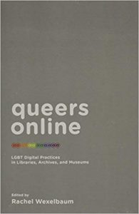 Queers Online- LGBT Digital Practices in Libraries, Archives, and Museums