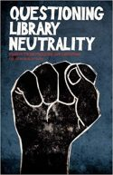 Questioning Library Neutrality- Essays from Progressive Librarian