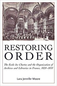 Restoring Order- The Ecole Des Chartes and the Organization of Archives and Libraries in France