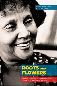 Roots and Flowers: The Life and Work of the Afro-Cuban Librarian Marta Terry González