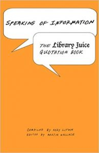 Speaking of Information: The Library Juice Quotation Book