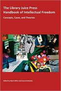 The Library Juice Press Handbook of Intellectual Freedom: Concepts, Cases, and Theories