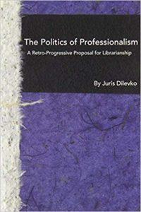 The Politics of Professionalism- A Retro-Progressive Proposal for Librarianship